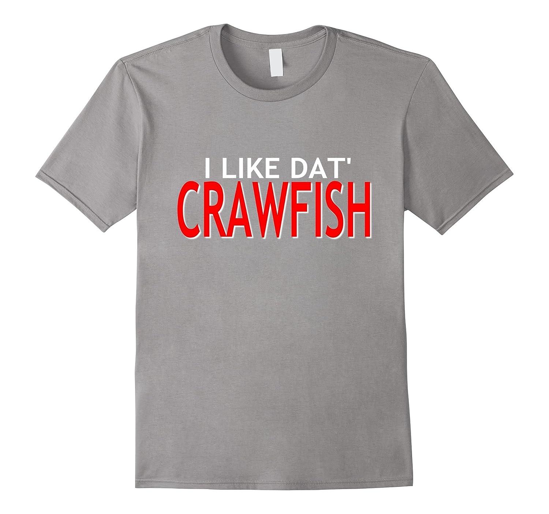 Funny I Like Dat' Crawfish Cajun Louisiana Sayings T-Shirt