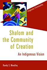 Shalom and the Community of Creation: An Indigenous Vision (Prophetic Christianity Series (PC)) Paperback