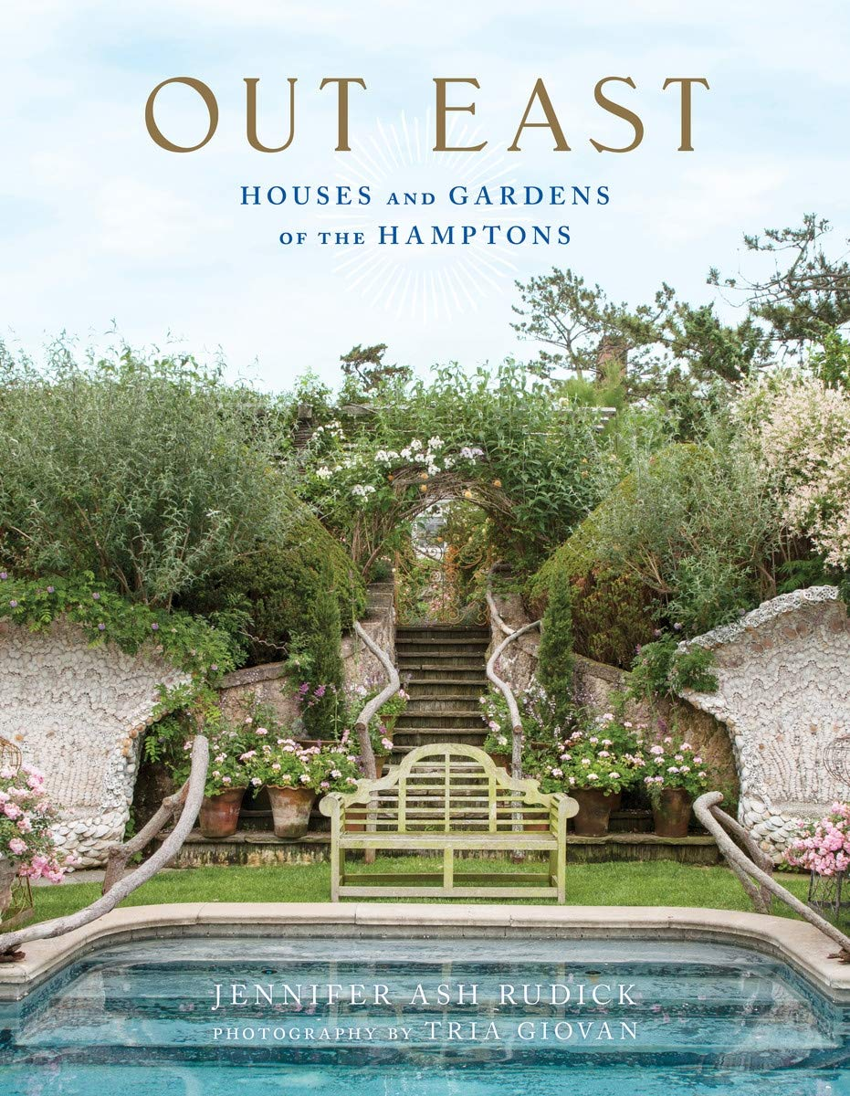 Out East Houses And Gardens Of The Hamptons Rudick Jennifer Ash