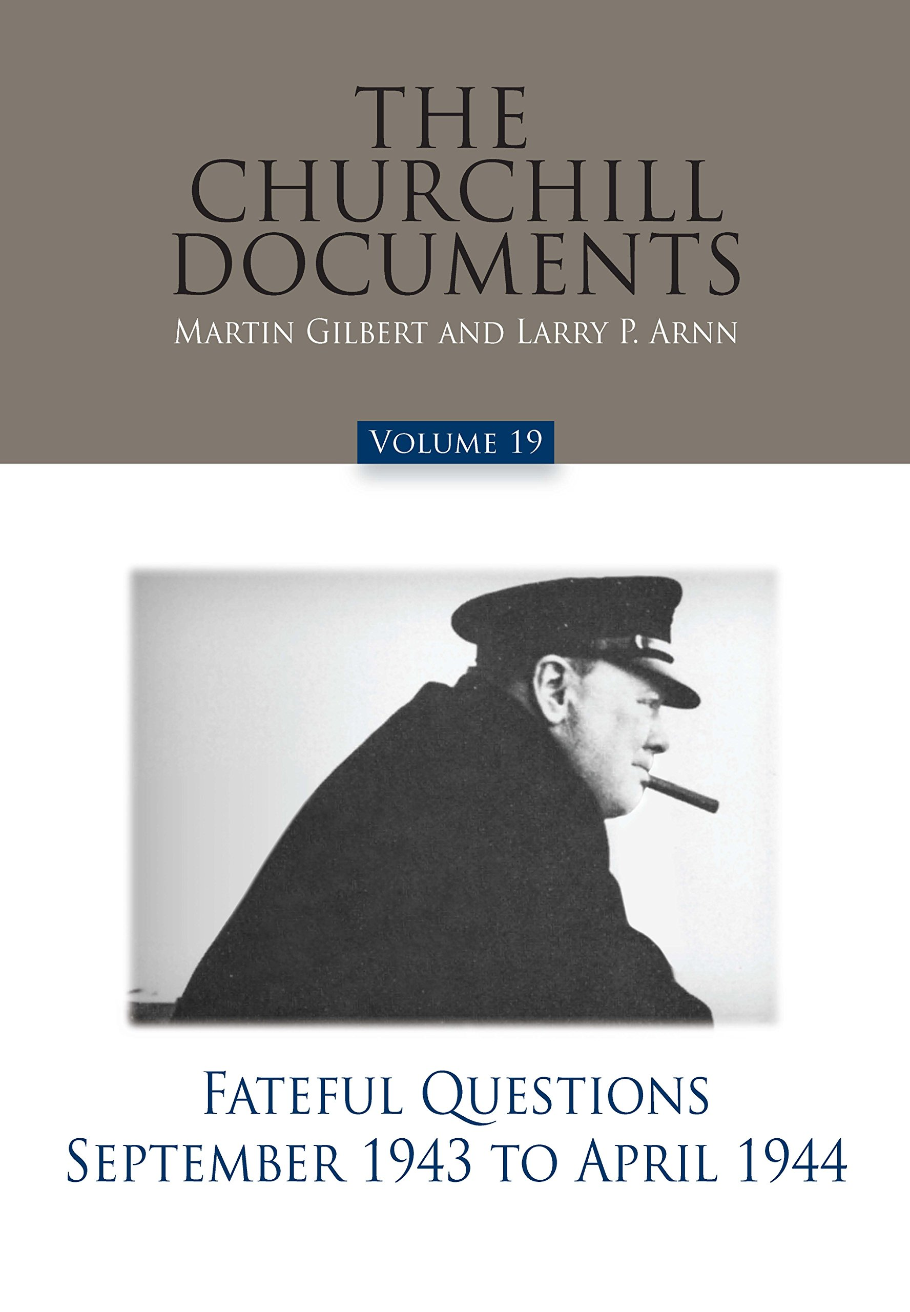 The Churchill Documents, Volume 19: Fateful Questions, September 1943 to April 1944