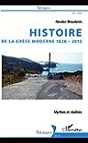 Histoire de la Grèce moderne 1828-2012: Mythes et réalités