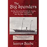 The Big Spenders: The Epic Story of the Rich Rich, the Grandees of America and the Magnificoes, and How They Spent Their Fort