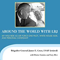 Around the World with LBJ: My Wild Ride as Air Force One Pilot, White House Aide, and Personal Confidant