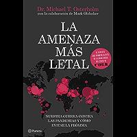 La amenaza más letal: Nuestra guerra contra las pandemias y cómo evitar la próxima (Spanish Edition)