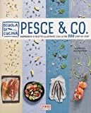 Pesce & co. Ingredienti e ricette illustrate con oltre 500 step by step. Ediz. illustrata