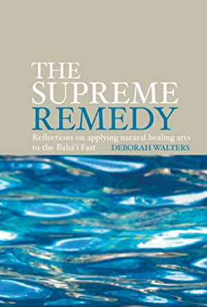 The Supreme Remedy: Reflections on applying natural healing arts to the Baha'i Fast