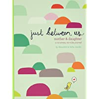Just Between Us: Mother & Daughter: A No-Stress, No-Rules Journal (Activity Journal for Teen Girls and Moms, Diary for…