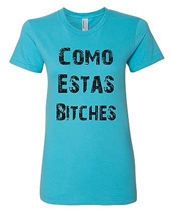 """bd6cd38f Womens Soft Tee """"Como Estas Bitches"""" Funny Spanish Tshirt Gift Small, Aqua"""