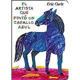El artista que pintó un caballo azul (World of Eric Carle) (Spanish Edition)