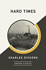 Hard Times (AmazonClassics Edition) Kindle Edition