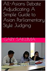 All-Asians Debate Adjudicating A Simple Guide to  Asian Parliamentary Style Judging (Simple Debate--Adjudicating Book 2) Kindle Edition