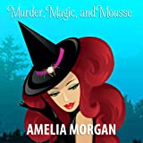 Murder, Magic, and Mousse
