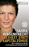 Freiheit statt Kapitalismus: Über vergessene Ideale, die Eurokrise und unsere Zukunft (German Edition)