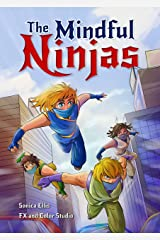 The Mindful Ninjas: Mindful Book For Kids (Promoting Positivity, Acceptance, Mindfulness, Feelings And Emotions, Growth Mindset etc.) Kindle Edition