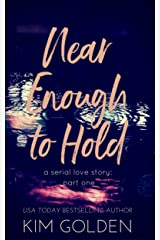 Near Enough to Hold: a serial love story - part one Kindle Edition