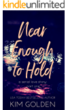 Near Enough to Hold: a serial love story - part one