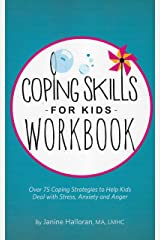 Coping Skills for Kids Workbook: Over 75 Coping Strategies to Help Kids Deal with Stress, Anxiety and Anger Kindle Edition