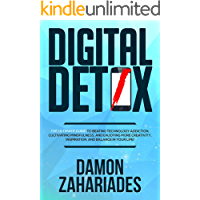 Digital Detox: The Ultimate Guide To Beating Technology Addiction, Cultivating Mindfulness, and Enjoying More Creativity, Inspiration, And Balance In Your Life! (English Edition)