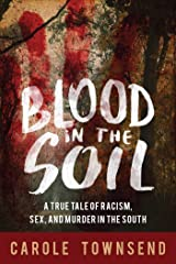 Blood in the Soil: A True Tale of Racism, Sex, and Murder in the South Kindle Edition