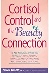 Cortisol Control and the Beauty Connection: The All-Natural, Inside-Out Approach to Reversing Wrinkles, Preventing Acne and Improving Skin Tone Paperback