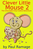 Clever Little Mouse 2: The Chocolate Chip Cookie Adventure (A Children's Picture Book)