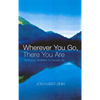 Wherever You Go, There You Are: Mindfulness meditation for everyday life (English Edition)