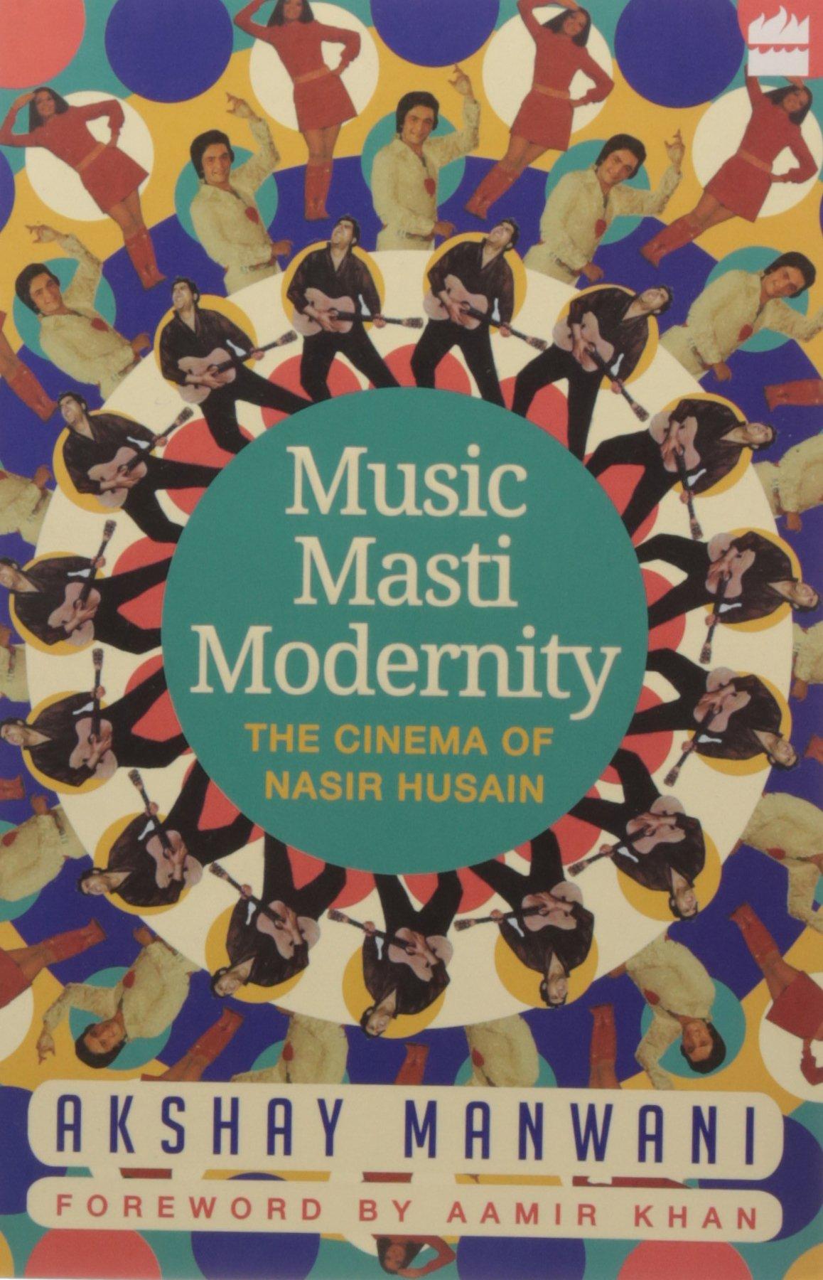 Buy Music, Masti, Modernity: The Cinema of Nasir Husain Book Online