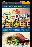 Cétogène : Défi 30 Jours, Semaine 3: Comment un régime alimentaire pauvre en glucide vous permet de perdre jusqu'à 15 kilos rapidement et durablement (Défi Cétogène)