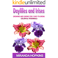 Image for Daylilies and Irises: Growing and Caring for 2 Easy-To-Grow, Colorful Perennials