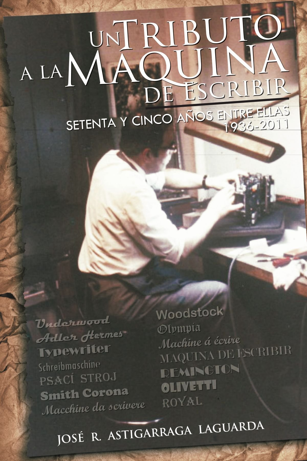 Un Tributo a la Maquina de Escribir: Setenta y Tantos Anos Entre Ellas: Amazon.es: Jos R. Astigarraga, Jose R. Astigarraga: Libros