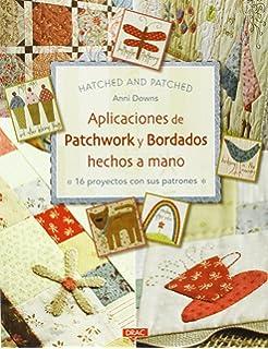 Aplicaciones de Patchwork y bordados hechos a mano: 16 proyectos con sus patrones