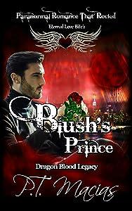 Blush's Prince: Eternal Love Bite's, Paranormal Romance That Rocks (Dragon Blood Legacy Book 3)