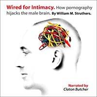 Wired for Intimacy: How Pornography Hijacks the Male Brain