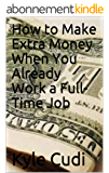 How to Make Extra Money When You Already Work a Full-Time Job (English Edition)