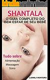SHANTALA: O GUIA COMPLETO DO BEM ESTAR DE SEU BEBÊ