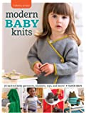 3 Skeins or Less - Modern Baby Knits: 23 Knitted Baby Garments, Blankets, Toys, and More!