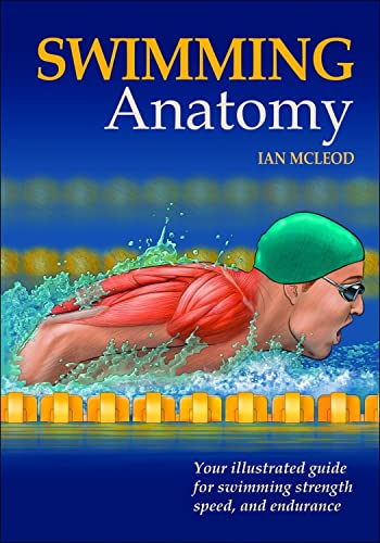 Swimming Anatomy: Your Illustrated Guide for Swimming Strength; Speed and Endurance