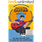 How Tо Play Guitаr : The Quick And Easy Guide To Learn And Play Guitar Chords (Musical Instrument Book 1)