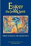 Ecology & the Jewish Spirit: Where Nature & the Sacred Meet