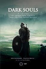 Dark Souls: Beyond the Grave Volume 1: Demon's Souls - Dark Souls - Dark Souls II