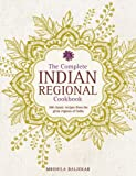 The Complete Indian Regional Cookbook: 300 Classic Recipes from the Great Regions of India