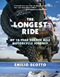 The Longest Ride: My Ten-Year 500,000 Mile Motorcycle Journey