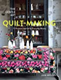 The Gentle Art of Quilt-Making: 15 Projects Inspired by Everyday Beauty