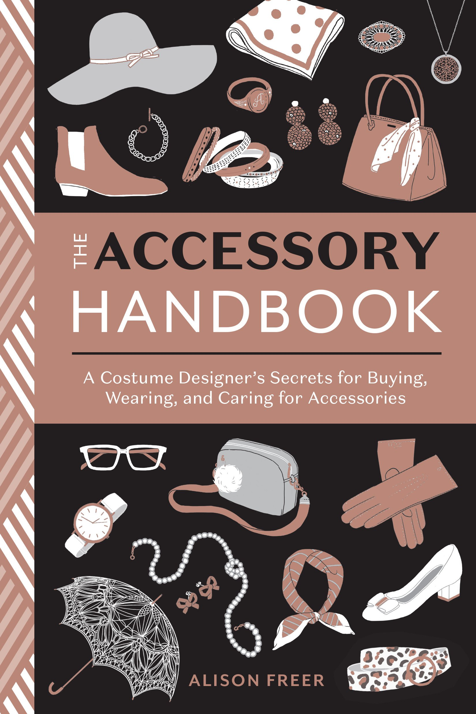 The Accessory Handbook A Costume Designer S Secrets For Buying Wearing And Caring For Accessories Freer Alison 9780399580802 Amazon Com Books