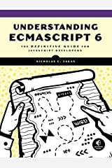 Understanding ECMAScript 6: The Definitive Guide for JavaScript Developers Paperback