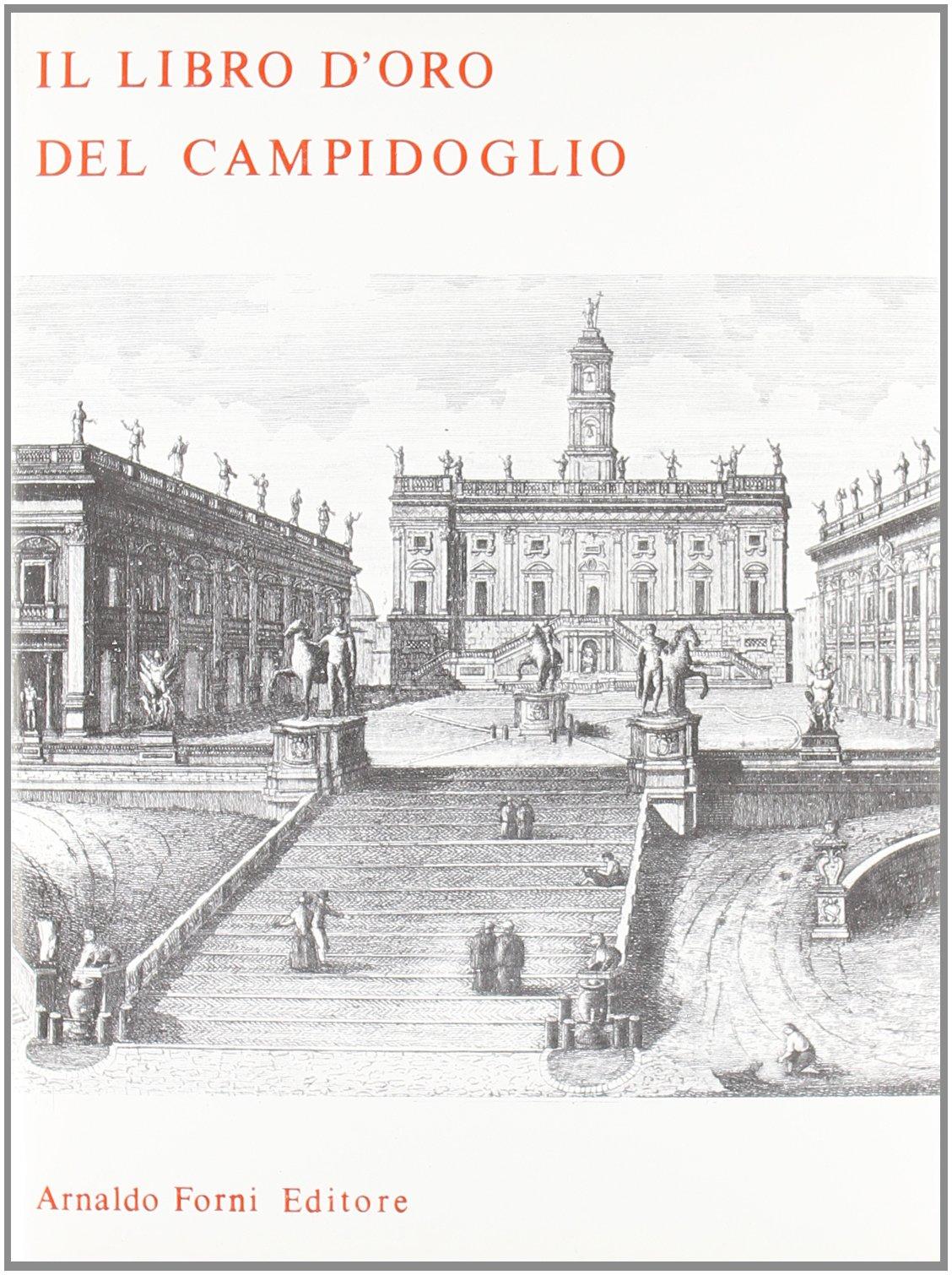 Il libro d'oro del Campidoglio (rist. anast. Roma, 1893-97)