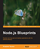Node.js Blueprints - Practical Projects to Help You Unlock the Full Potential of Node.js