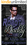 Robot Daddy: An Insta-Love Fantasy Romantic Comedy (Fantastical Daddy Doms Book 4)