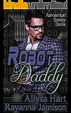 Robot Daddy: An Insta-Love Fantasy Romantic Comedy (Fantastical Daddy Doms Book 4)