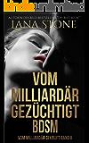 Vom Milliardär gezüchtigt: Bdsm (Vom Milliardär gekauft 2) (German Edition)